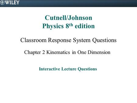 Cutnell/Johnson Physics 8 th edition Classroom Response System Questions Chapter 2 Kinematics in One Dimension Interactive Lecture Questions.