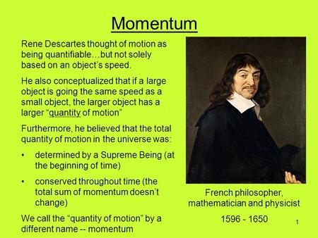 French philosopher, mathematician and physicist 1596 - 1650 Rene Descartes thought of motion as being quantifiable…but not solely based on an object's.