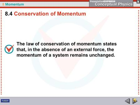 8 Momentum The law of conservation of momentum states that, in the absence of an external force, the momentum of a system remains unchanged. 8.4 Conservation.