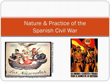 Nature & Practice of the Spanish Civil War. Start of the War In July 1936, the military launched an uprising against the Popular Front government The.