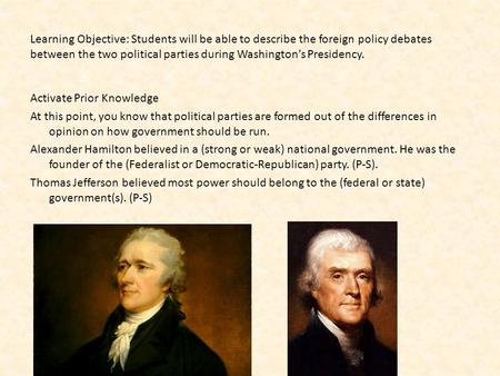 Learning Objective: Students will be able to describe the foreign policy debates between the two political parties during Washington's Presidency. Activate.