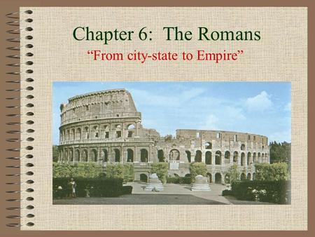 "Chapter 6: The Romans ""From city-state to Empire""."