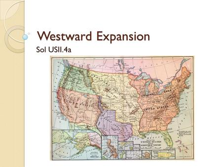 Westward Expansion Sol USII.4a. Essential Question Why did westward expansion occur after the civil war?