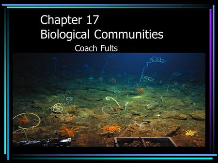 Chapter 17 Biological Communities Coach Fults. Interaction Among Species Some interactions among species are the result of a long evolutionary history.