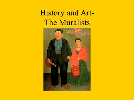History and Art- The Muralists. Diego Rivera and Frida Kahlo.