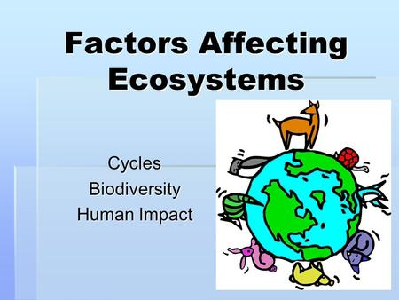 Factors Affecting Ecosystems CyclesBiodiversity Human Impact.
