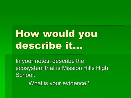 How would you describe it… In your notes, describe the ecosystem that is Mission Hills High School. What is your evidence?