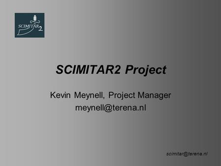 SCIMITAR2 Project Kevin Meynell, Project Manager