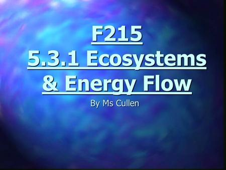 F215 5.3.1 Ecosystems & Energy Flow By Ms Cullen.
