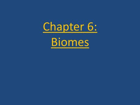 Chapter 6: Biomes. Chapter 6 Goals Explain what biomes are Explain how biomes are characterized Explain how latitude and altitude affect vegetation.