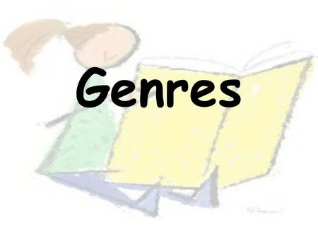 Genres. 4 Main Genre Groups Stories Poetry Drama Nonfiction.