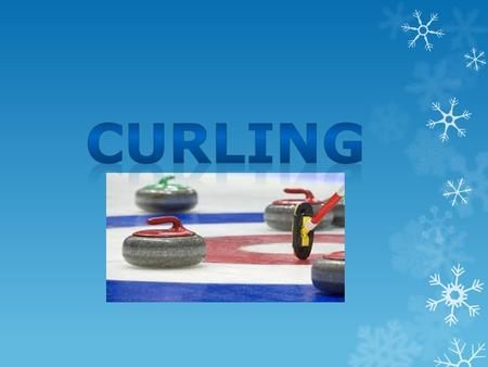 What is Curling? Curling is a sport played in the Winter Olympic games. The aim of Curling is to get your pucks closest to the middle of the smallest.