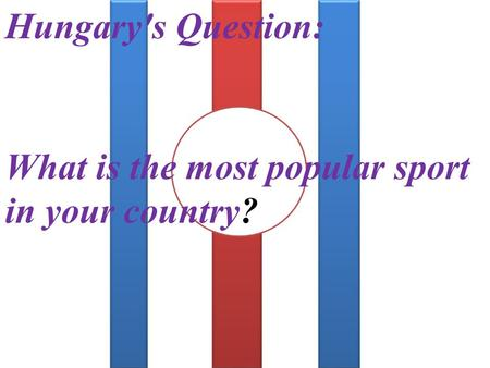 Hungary's Question: What is the most popular sport in your country?