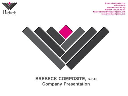 BREBECK COMPOSITE, s.r.o Company Presentation. 2 Company Profile Brebeck Composite s.r.o. (Ltd.), located in the Czech Republic, is a leading manufacturer.
