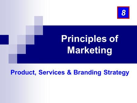 Product, Services & Branding Strategy 8 Principles of Marketing.