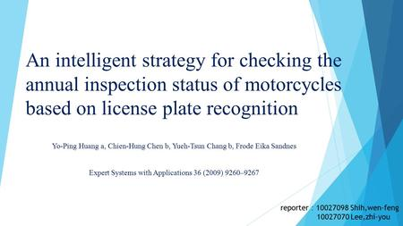An intelligent strategy for checking the annual inspection status of motorcycles based on license plate recognition Yo-Ping Huang a, Chien-Hung Chen b,