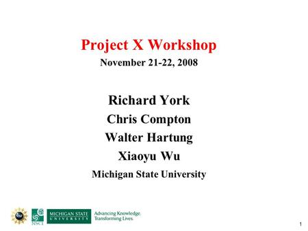 1 Project X Workshop November 21-22, 2008 Richard York Chris Compton Walter Hartung Xiaoyu Wu Michigan State University.
