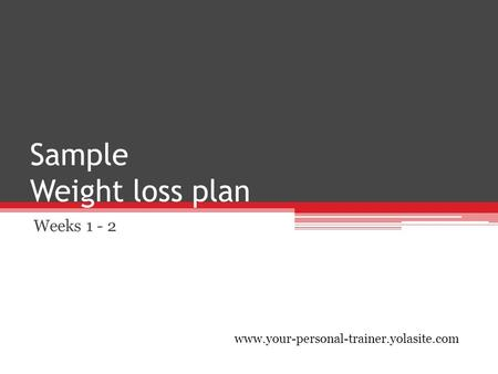 Sample Weight loss plan Weeks 1 - 2 www.your-personal-trainer.yolasite.com.