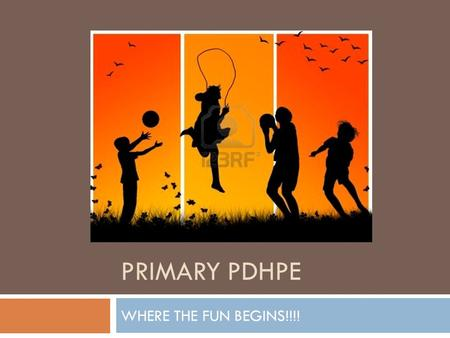 PRIMARY PDHPE WHERE THE FUN BEGINS!!!!. WHAT TO EXPECT IN PRIMARY PDHPE?? WHERE THE FUN BEGINS!!!! For students.. Learning in class: Personal health choices.
