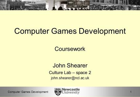 1Computer Games Development Coursework John Shearer Culture Lab – space 2