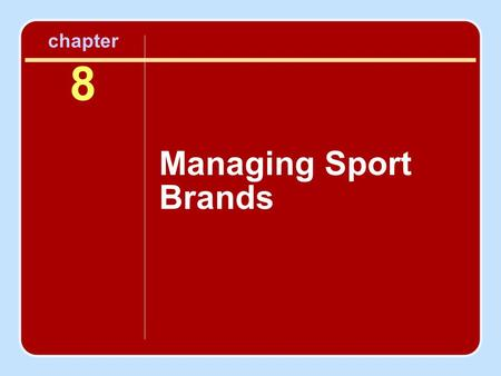 Chapter 8 Managing Sport Brands. Objectives To understand and discuss the full scope and importance of brand management and branding in the sport setting.