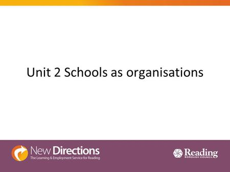 Unit 2 Schools as organisations. Aims: To cover unit 2.1. to 2. 3.2 1.Know the structure of education from early years to post-compulsory education 2.Understand.