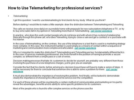 How to Use Telemarketing for professional services? Telemarketing I get this question: I want to use telemarketing to find clients for my study. What do.
