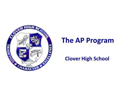 The AP Program Clover High School. AP Opportunities at CHS Existing AP Courses (10): – Calculus (43), Statistics (19) – Biology (13), Chemistry (17),