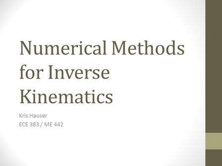 Numerical Methods for Inverse Kinematics Kris Hauser ECE 383 / ME 442.