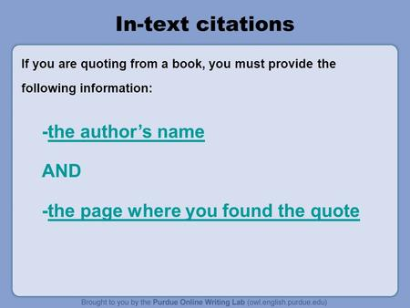 In-text citations If you are quoting from a book, you must provide the following information: -the author's name AND -the page where you found the quote.