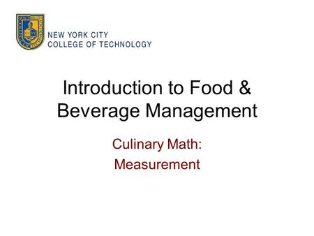 Introduction to Food & Beverage Management Culinary Math: Measurement.