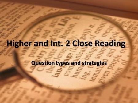 Higher and Int. 2 Close <strong>Reading</strong> Question types and strategies.