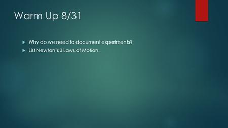 Warm Up 8/31  Why do we need to document experiments?  List Newton's 3 Laws of Motion.