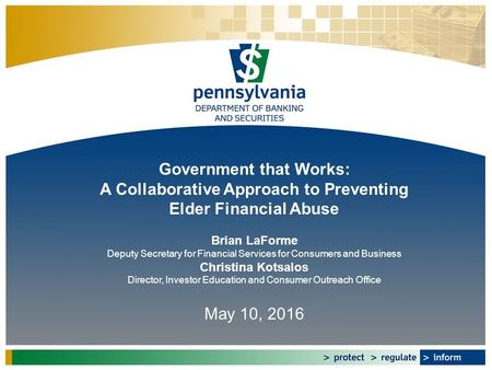 Government that Works: A Collaborative Approach to Preventing Elder Financial Abuse May 10, 2016 Brian LaForme Deputy Secretary for Financial Services.