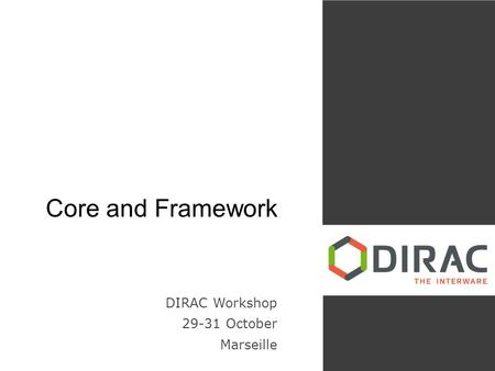 Core and Framework DIRAC Workshop 29-31 October Marseille.