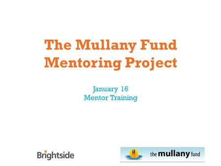 The Mullany Fund Mentoring Project January 16 Mentor Training.