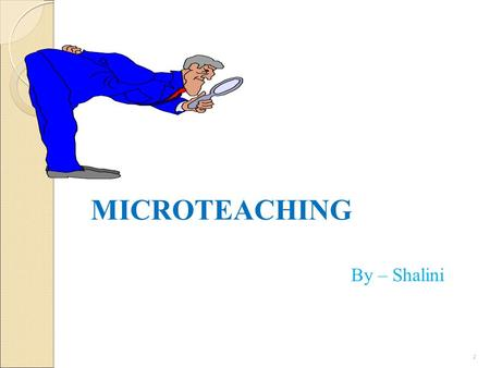 MICROTEACHING By – Shalini 1.
