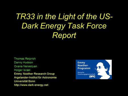 TR33 in the Light of the US- Dark Energy Task Force Report Thomas Reiprich Danny Hudson Oxana Nenestyan Holger Israel Emmy Noether Research Group Argelander-Institut.