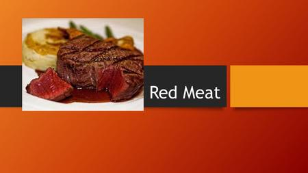 Red Meat. Nutrients of red meat Protein: HBV growth / repair / maintenance / energy / hormones. Fat – saturated: – energy / protection / insulation. Iron: