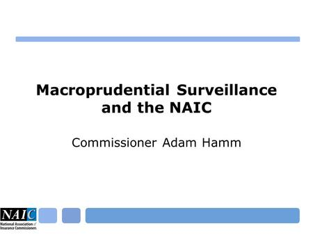 Macroprudential Surveillance and the NAIC Commissioner Adam Hamm.