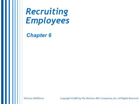 McGraw-Hill/Irwin Copyright © 2008 by The McGraw-Hill Companies, Inc. All Rights Reserved. Recruiting Employees Chapter 6.