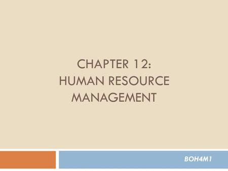 BOH4M1 CHAPTER 12: HUMAN RESOURCE MANAGEMENT. Why People Make the Difference Management Fundamentals - Chapter 12 2.