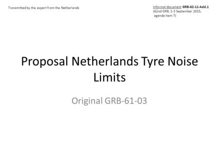 Proposal Netherlands Tyre Noise Limits Original GRB-61-03 Transmitted by the expert from the Netherlands Informal document GRB-62-11-Add.1 (62nd GRB, 1-3.