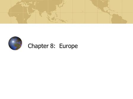Chapter 8: Europe.