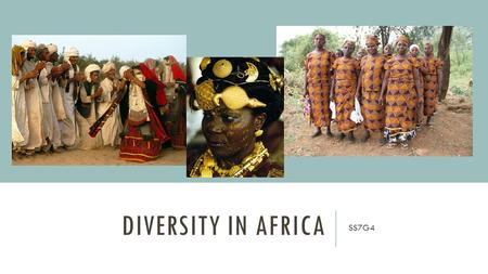 DIVERSITY IN AFRICA SS7G4. REMEMBER THE DIFFERENCE BETWEEN… An ethnic group and a religious group? (Think back to Unit 1 – hint: it's a part of our vocabulary)