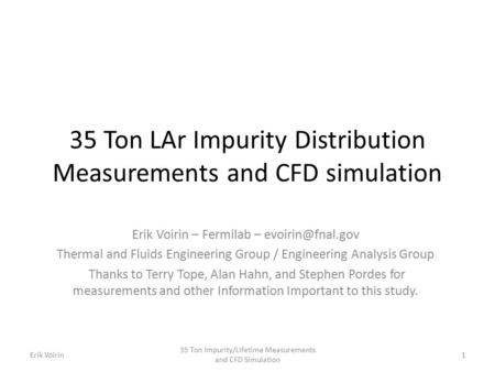 35 Ton LAr Impurity Distribution Measurements and CFD simulation Erik Voirin – Fermilab – Thermal and Fluids Engineering Group / Engineering.