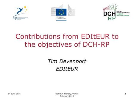 14 June 2016DCH-RP Plenary, Venice February 2013 1 Contributions from EDItEUR to the objectives of DCH-RP Tim Devenport EDItEUR.