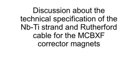 Discussion about the technical specification of the Nb-Ti strand and Rutherford cable for the MCBXF corrector magnets.
