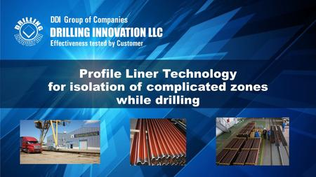 Profile Liner Technology for isolation of complicated zones while drilling.