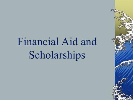 Financial Aid and Scholarships. What is Financial Aid? Money given, paid or loaned to help pay for college Gift Aid Grants and Scholarships (free money)